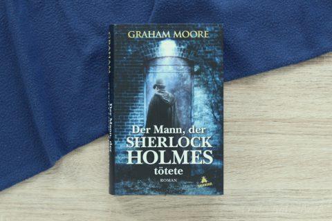 Der Mann, der Sherlock Holmes tötete von Graham Moore